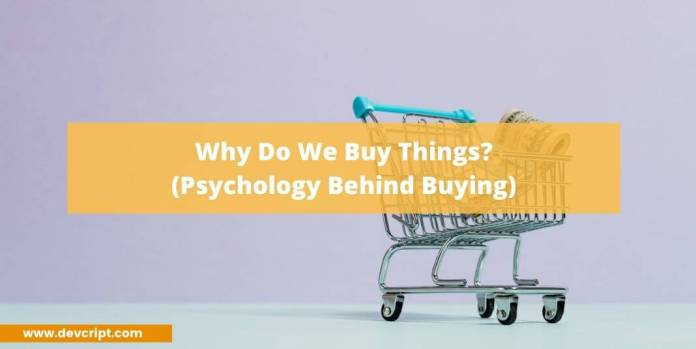 Why Do We Buy Things?(Psychology Behind Buying)