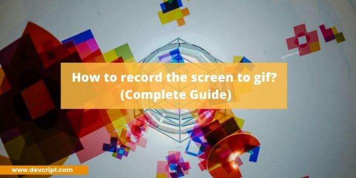 How to record the screen to gif?