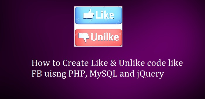 How to Create Like & Unlike code like FB uisng PHP, MySQL and jQuery