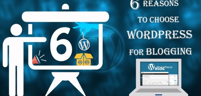 6 Reasons To Choose WordPress For Blogging