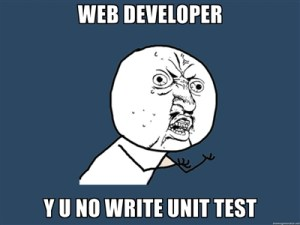 Why You No Write Unit Test