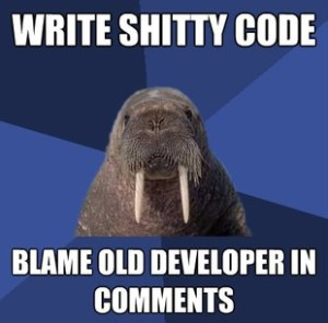 Write Shitty Code Blame Old Developer In Comments