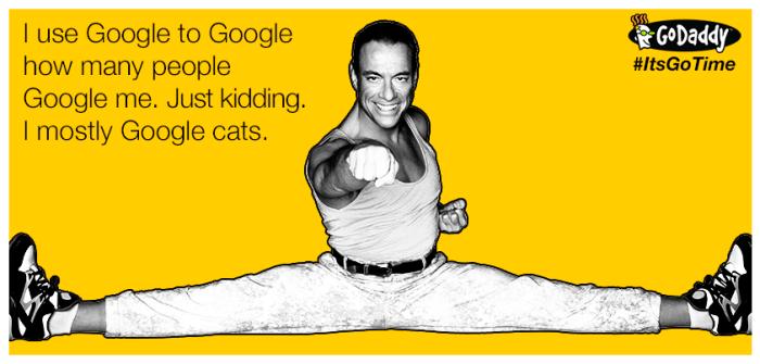 I use Google to Google how many people Google me. Just kidding I mostly Google cats.