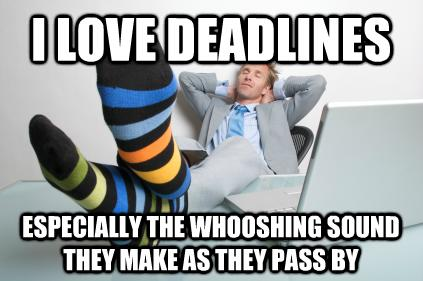 I Love Deadlines Espicially The Whooshing Sound They Make As They Pass By Developer Meme