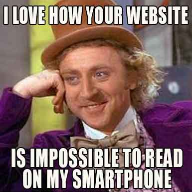 I Love How Your Website Is Impossible To Read On My Smartphone Meme