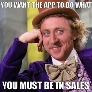 You Want The App To Do What You Must Be In Sales Developer Memes
