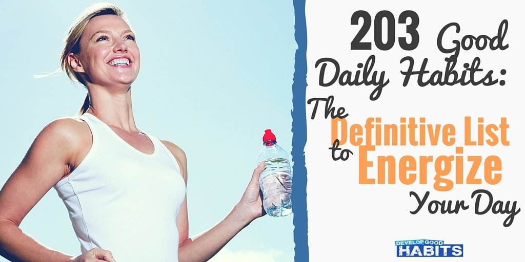 203 Good Daily Habits The Definitive List To Energize Your Day