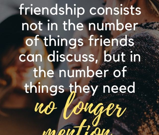 Be Inspired By The Best Wise Friendship Quotes And Other Wise Quotes About Life And Love