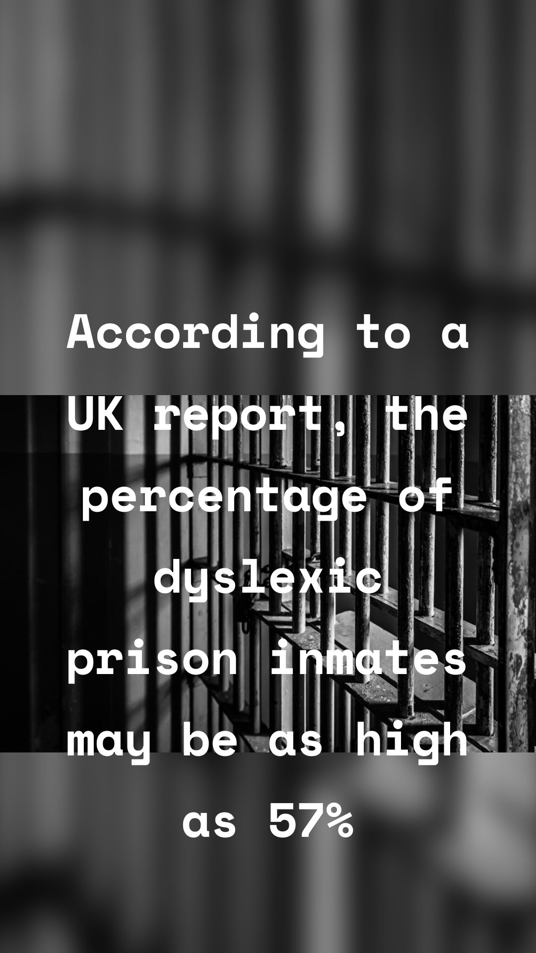 According to a UK report, the percentage of dyslexic prison inmates may be as high as 57%