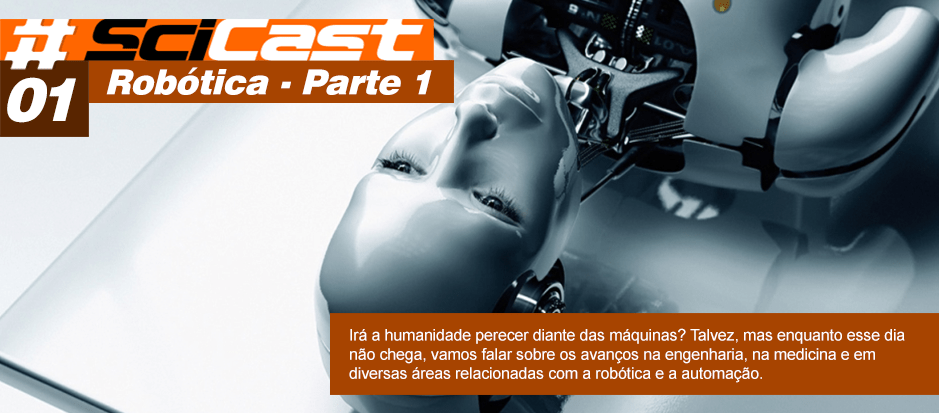 Scicast #01: Robótica Parte 1