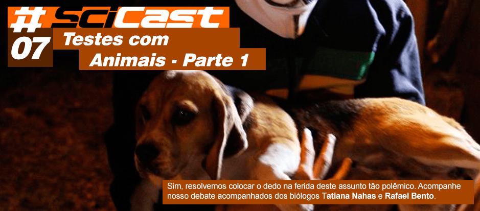 Scicast #07: Testes com Animais Parte 1