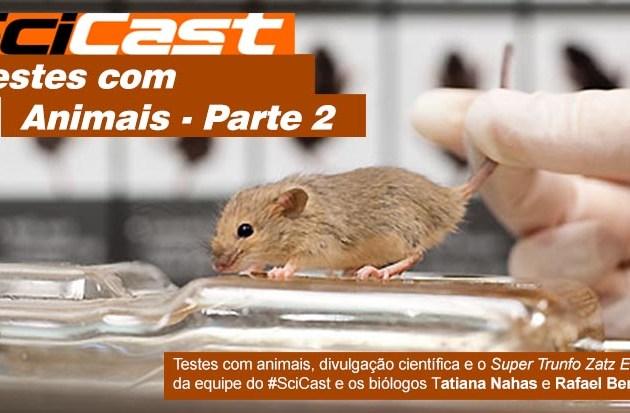 Scicast #08: Testes com Animais Parte 2