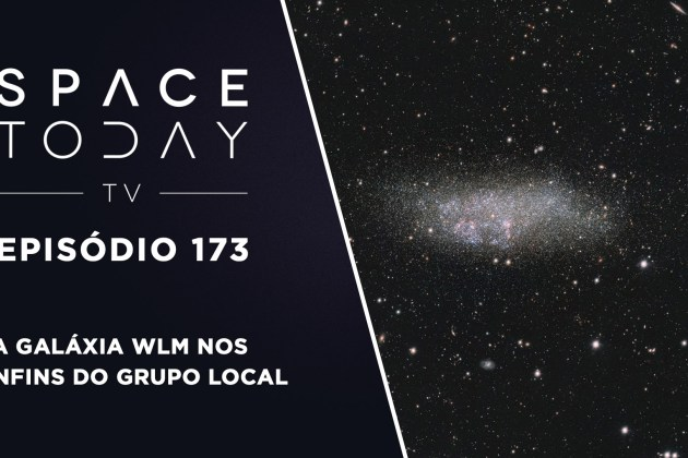 Space Today TV Ep.173 – A Galáxia WLM nos Confins do Grupo Local