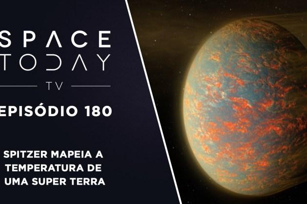Space Today TV Ep.180 – Spitzer Mapeia a Temperatura de Uma Super Terra