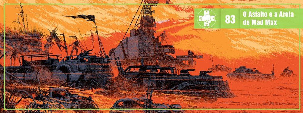 MeiaLuaCast #083: O Asfalto e a Areia de Mad Max