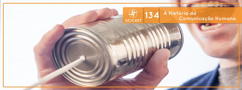 Scicast #134: A História da Comunicação Humana