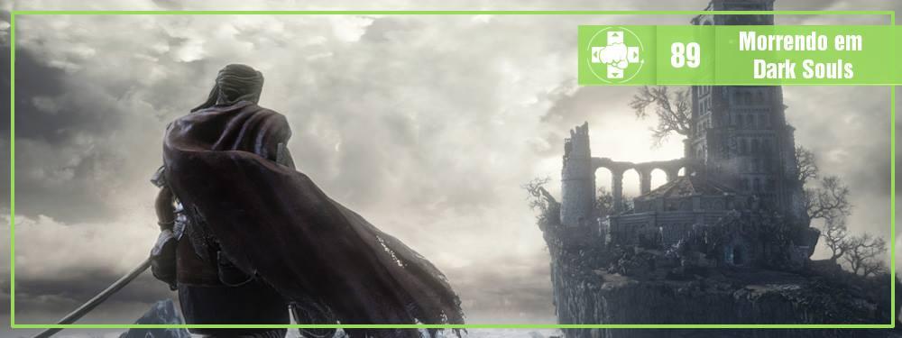 MeiaLuaCast #089: Morrendo em Dark Souls