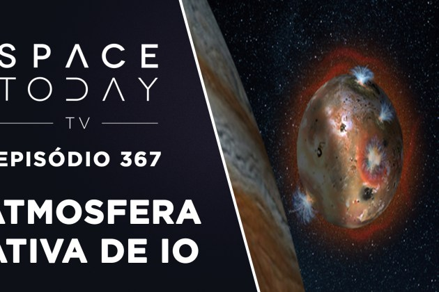 A Atmosfera Ativa de Io – Space Today TV Ep.367