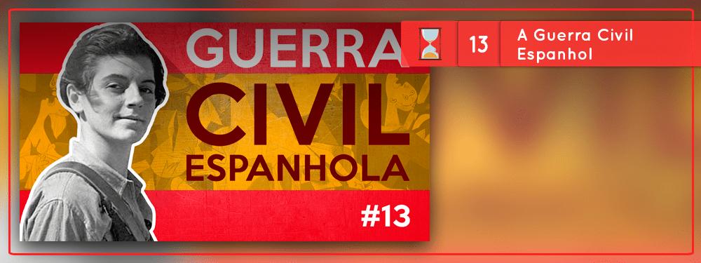 Fronteiras no Tempo #13 – Guerra Civil Espanhola