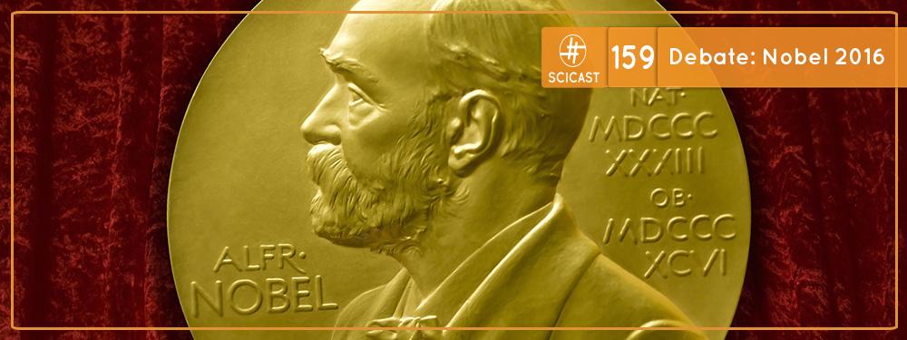Scicast #159: Debate Nobel 2016