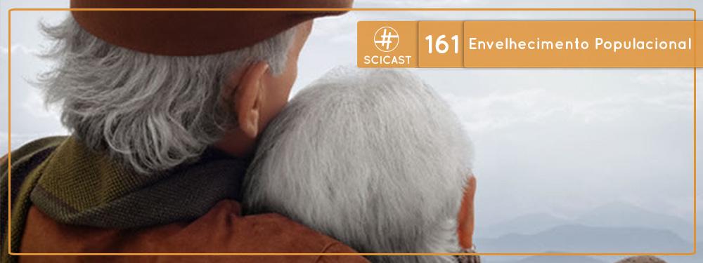 Scicast #161: Envelhecimento Populacional