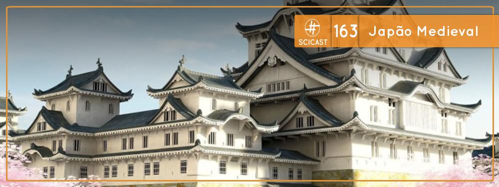 Scicast #163: Japão Medieval