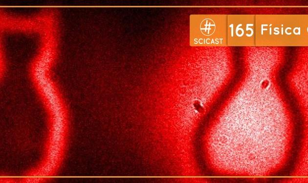 Scicast #165: Física Quântica 2