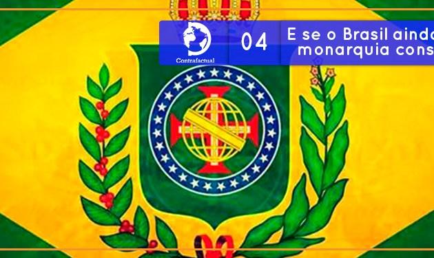 Contrafactual #04: E se o Brasil ainda fosse uma monarquia constitucionalista?