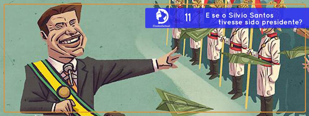 Contrafactual #11: E se o Silvio Santos tivesse sido presidente?