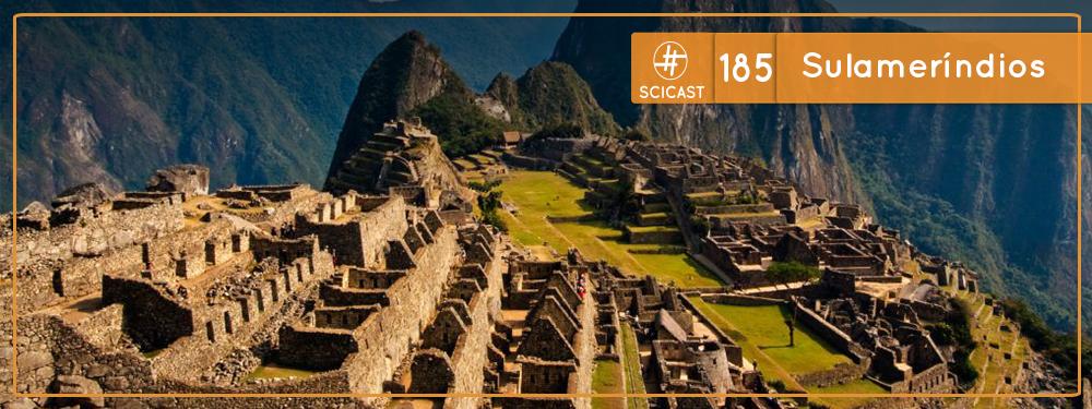 Scicast #185: Sulameríndios