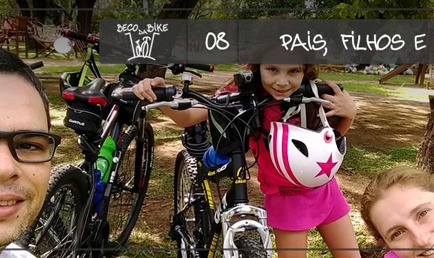 Beco da Bike #08: Pais, Filhos e Bikes