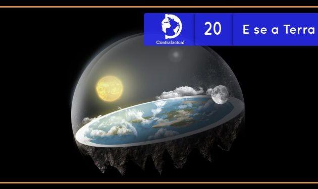 Contrafactual #20: E se a Terra fosse plana?