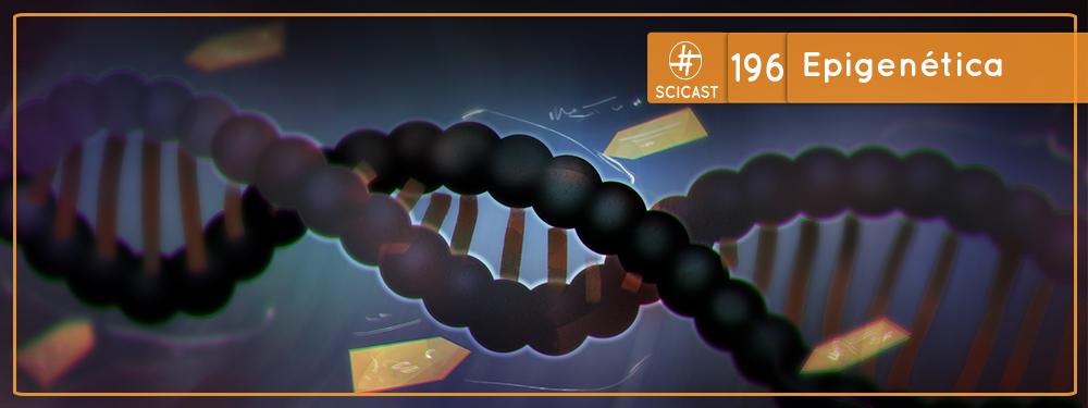 SciCast #196: Epigenética