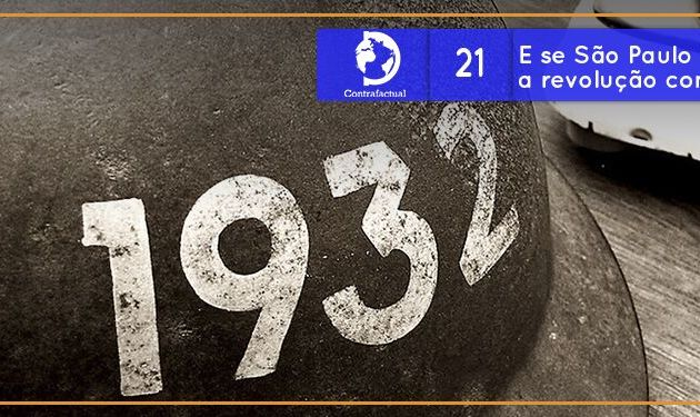 Contrafactual #21: E se São Paulo tivesse vencido a Revolução Constitucionalista?