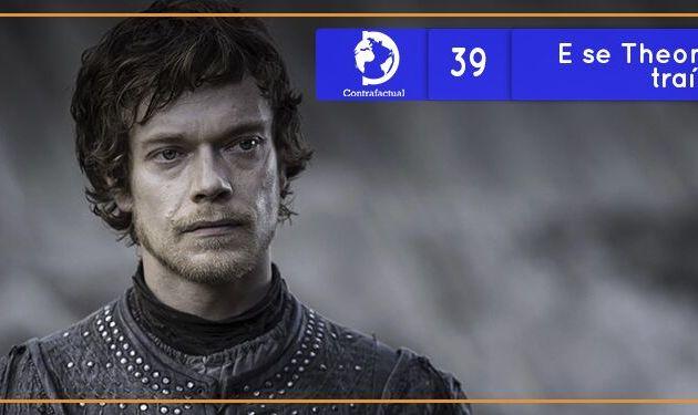 Contrafactual #39: E se Theon Greyjoy não tivesse traído os Stark?