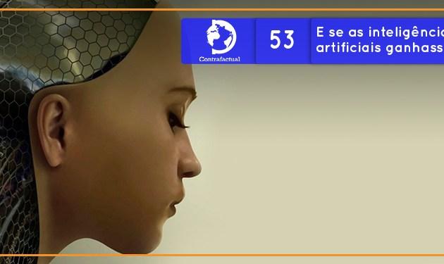 Contrafactual #53: E se as inteligências artificiais ganhassem consciência?