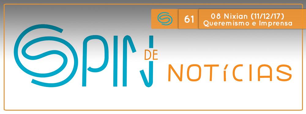Spin de Notícias #61: 08 Nixian 2017 (11/12/2017) Queremismo, Imprensa e Biblioteca Mundial