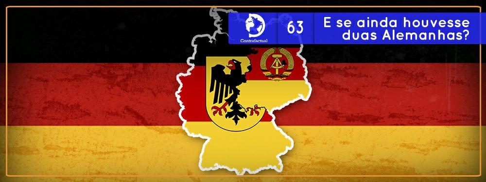 Contrafactual #63: E se ainda houvesse duas Alemanhas?