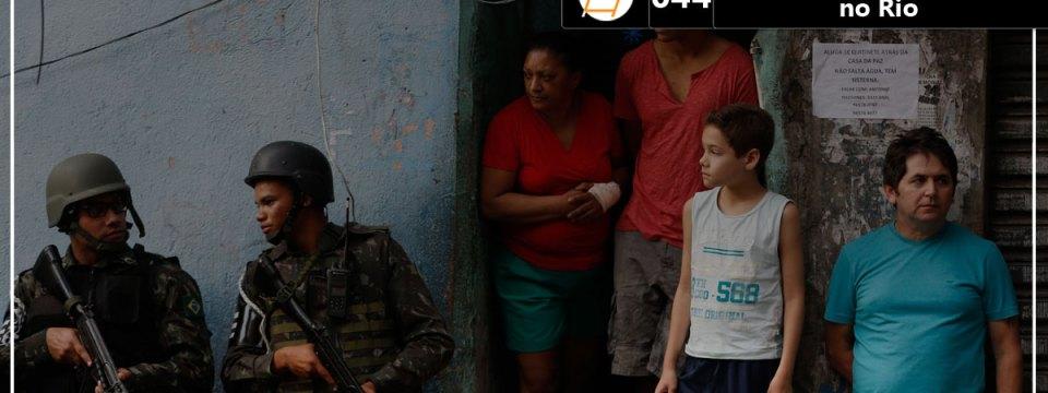 Chute 044 – Intervenção militar no Rio