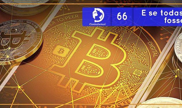Contrafactual #66: E se todas as moedas fossem virtuais?