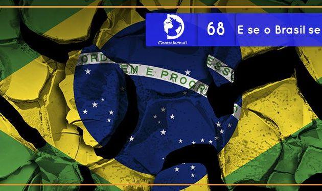 Contrafactual #68: E se o Brasil se fragmentasse?