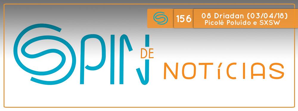 Spin de Notícias #156: 08 Driadan 2018 (03/04/2018) Picolé Poluído, Fonte Braille e SXSW