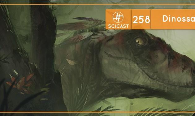 SciCast #258: Dinossauros