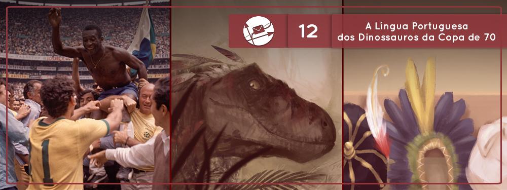 Derivadas #12: A Língua Portuguesa dos Dinossauros da Copa de 70