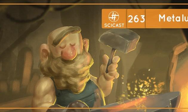 SciCast #263: Metalurgia