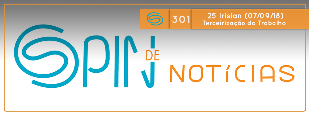 Spin #301: Terceirização do Trabalho – 25I18 (07/09/18)