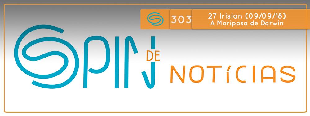 Spin #303: Mariposas, Araras e Tartarugas  – 27I18 (09/09/18)