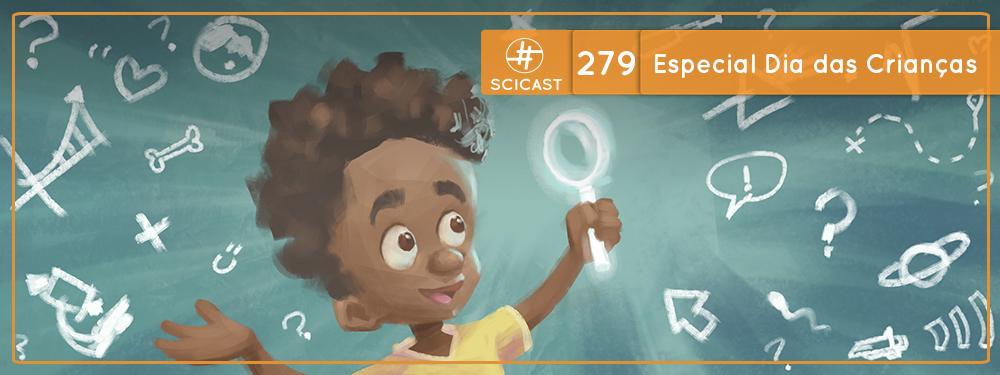 SciCast #279: Especial Dia das Crianças