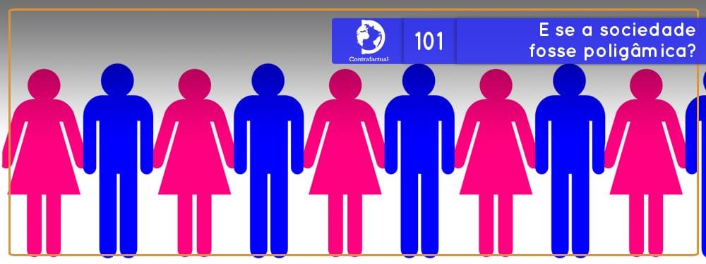 Contrafactual #101: E se a sociedade fosse poligâmica?