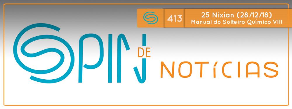 Spin #413: Manual do Solteiro Químico VIII – 25N18 (28/12/18)